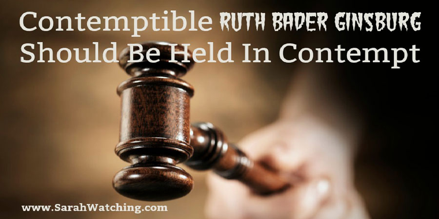 Sarah Watching Contemptible Ruth Bader Ginsburg Should Be Held In Contempt