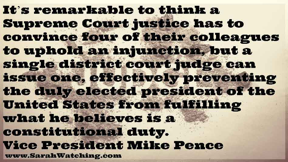Sarah Watching Judicial Activist Functional Dysfunction National Injunctions Vice President Mike Pence Quote